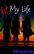 Not My Life by CrazinessRedefined