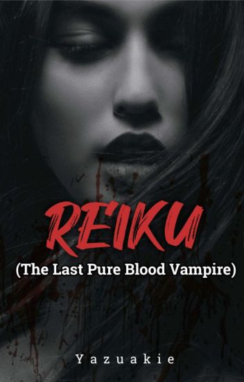 REIKU  (The Last PureBlood Vampire)