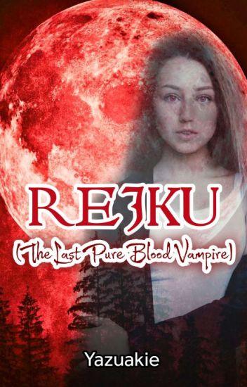 REIKU  (The Last PureBlood Vampire)