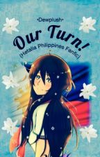 Our Turn! {Hetalia Philippines Fanfic} by Dewplush