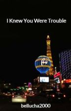 I Knew You Were Trouble by bellucha2000