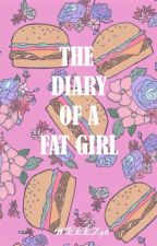 The Diary of a Fat Girl by weeez98