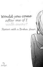 Restart with a Broken Heart (COMPLETED) by Lil_Atsu