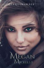 Megan Mickels, Livro I- O Despertar (COMPLETO) by GJAguimaraes