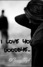 I Love You. GoodBye. by CacayBeyb
