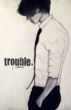 Trouble [Harry Styles Fan Fiction] by j_powers1