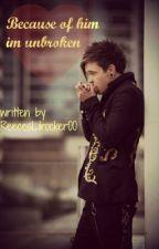 because of him im unbroken (Reece Mastin Fanfic) by ReecesLilrocker00