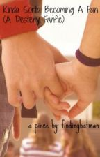 Kinda Sorta Becoming Fan (A Destery Fanfic) by findingbatman