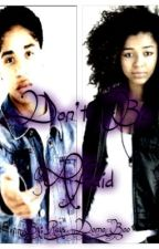 Don't Be Afraid(A Roc Royal love story<3) by ColorMe_Weird