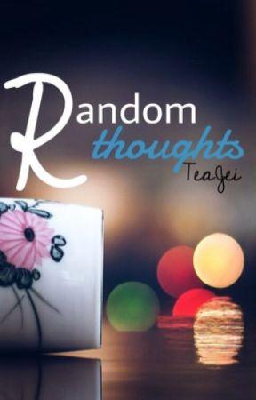 Random thougts by TeaJei