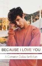 Because I love you - a Cameron Dallas fanfiction by DaStoryteller