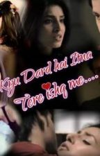 KYUN DARD HAI ITTNA TERE ISHQ MAIN by Meandmystories2611