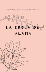 La droga de Alana #LCDA by GuriGuuri
