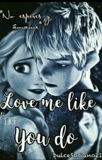 Love me like you do by DulceSoriano21