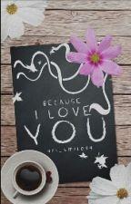 Because I love you  *Abgeschlossen, Wird Überarbeitet* by ari_smile99