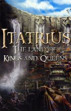 Itatrius: The Land of Kings and Queens by ThroDearo