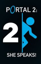 Portal 2: She Speaks! by iamhutato