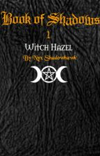 Book of Shadows, book 1: Witch Hazel by NyxShadowhawk