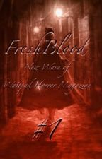 FreshBlood - New Wave Of Wattpad Horror Magazine #1 - April 6th, 2015 by KieranJudge