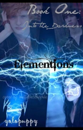 Elementions: Book 1: into the darkness [COMPLETED]