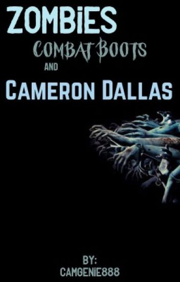 Zombies, Combat Boots, and Cameron Dallas (Zombie Apocalypse)