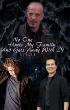 No One Hurts My Family and Gets Away With It by FamilyandFangirls