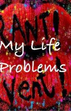My Life Problems by SkyJames4