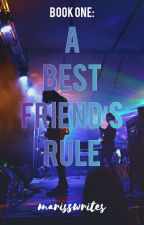 A Best Friend's Rule (FINALLY COMPLETED) by MarissReads_
