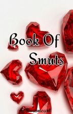 Book Of Smuts (Requests closed) by Sajiwasmeant