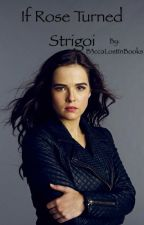If Rose Turned Strigoi (Vampire Academy fan fiction) by B3ccaLostInBooks
