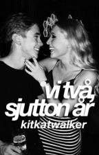 vi två, 17 år. | f.s by kitkatwalker
