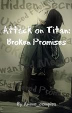 Attack on Titan: Broken Promises (Levi X OC) by Anime_complex