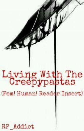 Living With The Creepypastas (Creepypasta x Reader) by RP_Addict