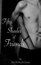 Fifty Shades of Friends (book 1) j.g. by LoveTheWayYouSmile12