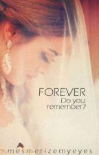 FOREVER. Do you remember? by mesmerizemyeyes