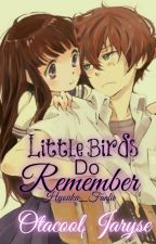 (ON HOLD) Little Birds Can remember Hyouka : Fanfic by SweetheartWifie