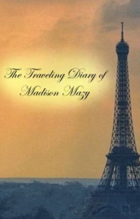 The Traveling Diary of Madison Mazy (EDITING NEW VERSION TO BE POSTED) by fantasywriter99