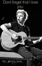 Dont forget that I love you (Niall Horan FF) by xDani269
