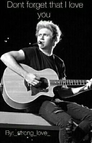 Dont forget that i love you (Niall Horan FF)