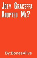 Joey Graceffa Adopted Me? by BonesAlive