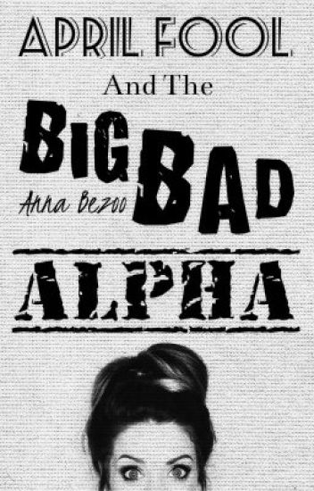 April Fool and the Big Bad Alpha