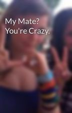 My Mate? You're Crazy. by maddyhunter