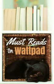 Must Reads On Wattpad by Vintage_Kisses