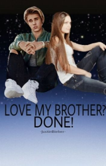 Love my Brother? Done✔❤ ~||Justin Bieber||