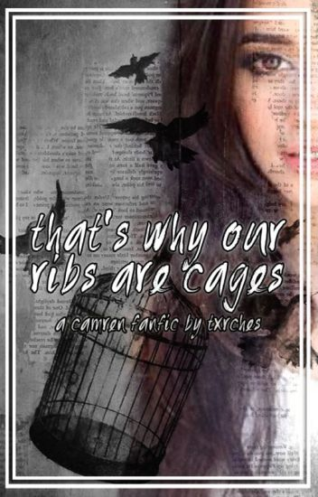 that's why our ribs are cages ➸ camren