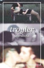 Troyler Oneshots by capsels