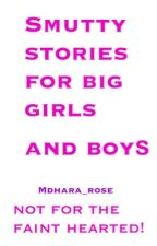 Smutty Stories for Big Girls and Boys by Mdhara_rose
