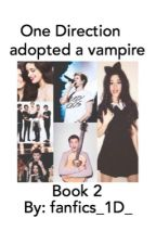 One Direction Adopted A Vampire (Book 2) - on hold by fanfics_1d_