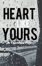 Heart Like Yours by xyouremywonderwallx