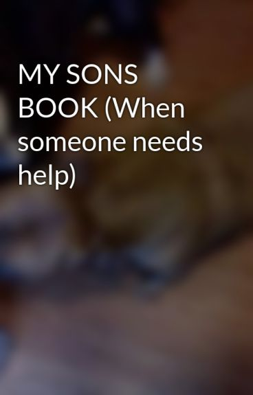 MY SONS BOOK (When someone needs help) by BabiiDiiva